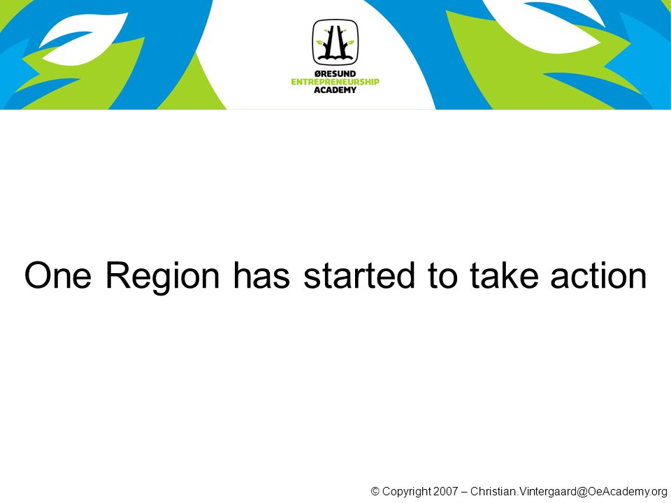 © Copyright 2007 – Christian.Vintergaard@OeAcademy.org One Region has started to take action