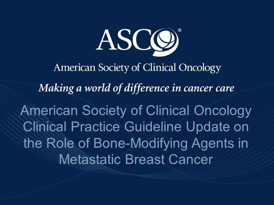 www.asco.org/guidelines/bisphosbreastwww.asco.org/guidelines/bisphosbreast ©American Society of Clinical Oncology 2011. All rights reserved - American