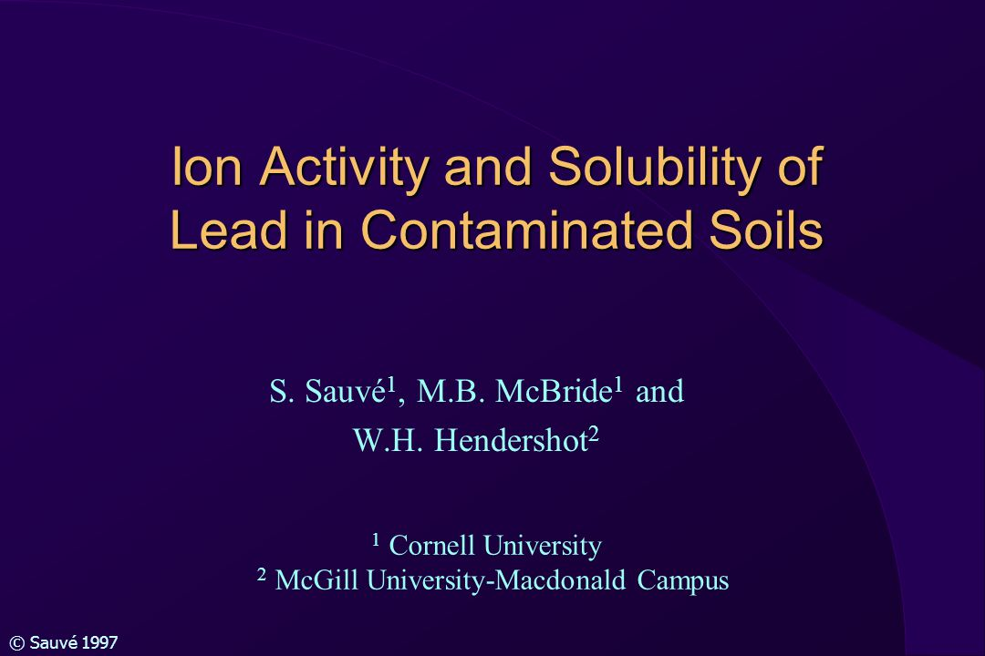 © Sauvé 1997 Ion Activity and Solubility of Lead in Contaminated Soils S.