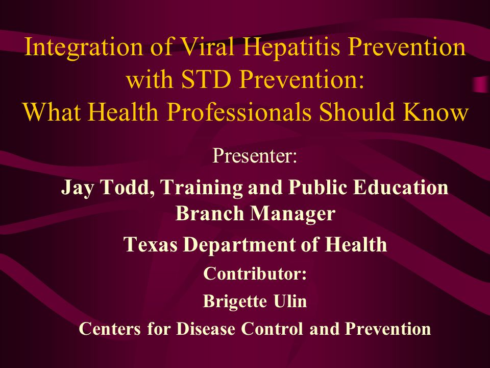Objectives Describe the Components of Texas House Bill 1652 Outline Activities of the Texas Department of Health to Implement HB 1652 –Professional and Public Education on Hepatitis C –Hepatitis C Seroprevalence Studies –Counseling and Testing for Hepatitis C Discuss Lessons Learned