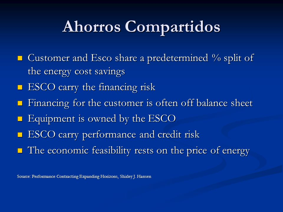 Ahorros Compartidos Customer and Esco share a predetermined % split of the energy cost savings Customer and Esco share a predetermined % split of the