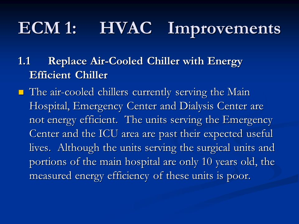 1.1Replace Air-Cooled Chiller with Energy Efficient Chiller The air-cooled chillers currently serving the Main Hospital, Emergency Center and Dialysis