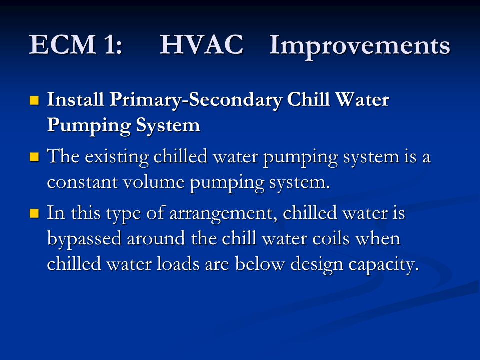 Install Primary-Secondary Chill Water Pumping System Install Primary-Secondary Chill Water Pumping System The existing chilled water pumping system is