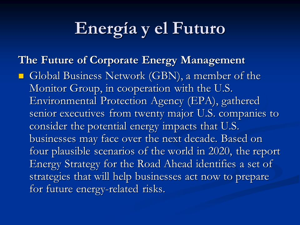 Energía y el Futuro The Future of Corporate Energy Management Global Business Network (GBN), a member of the Monitor Group, in cooperation with the U.