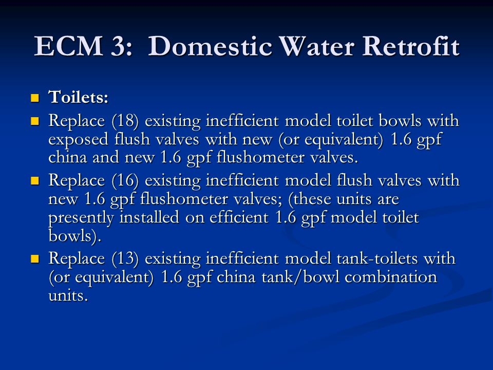 ECM 3: Domestic Water Retrofit Toilets: Toilets: Replace (18) existing inefficient model toilet bowls with exposed flush valves with new (or equivalen