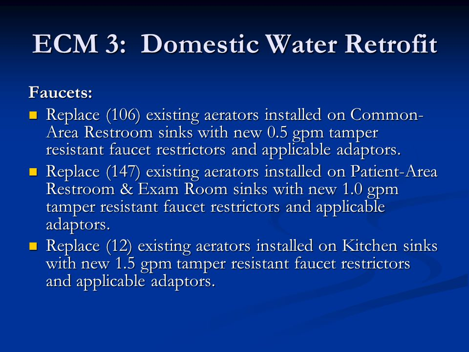 ECM 3: Domestic Water Retrofit Faucets: Replace (106) existing aerators installed on Common- Area Restroom sinks with new 0.5 gpm tamper resistant fau