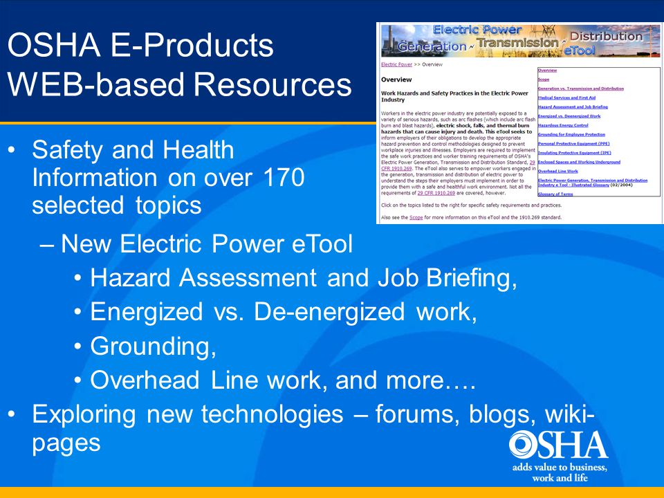 OSHA E-Products WEB-based Resources Safety and Health Information on over 170 selected topics –New Electric Power eTool Hazard Assessment and Job Briefing, Energized vs.