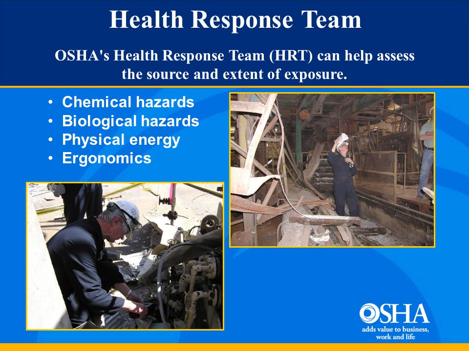 Health Response Team OSHA s Health Response Team (HRT) can help assess the source and extent of exposure.