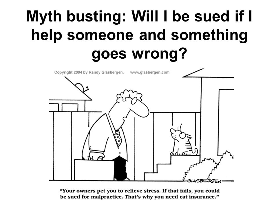 Myth busting: Will I be sued if I help someone and something goes wrong