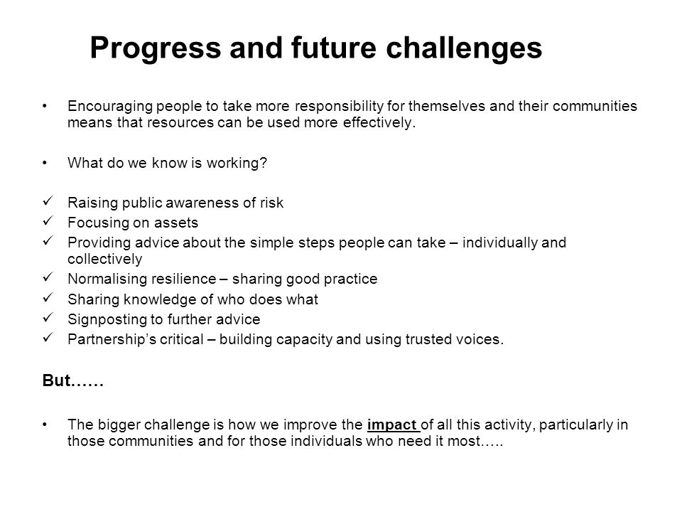Progress and future challenges Encouraging people to take more responsibility for themselves and their communities means that resources can be used more effectively.