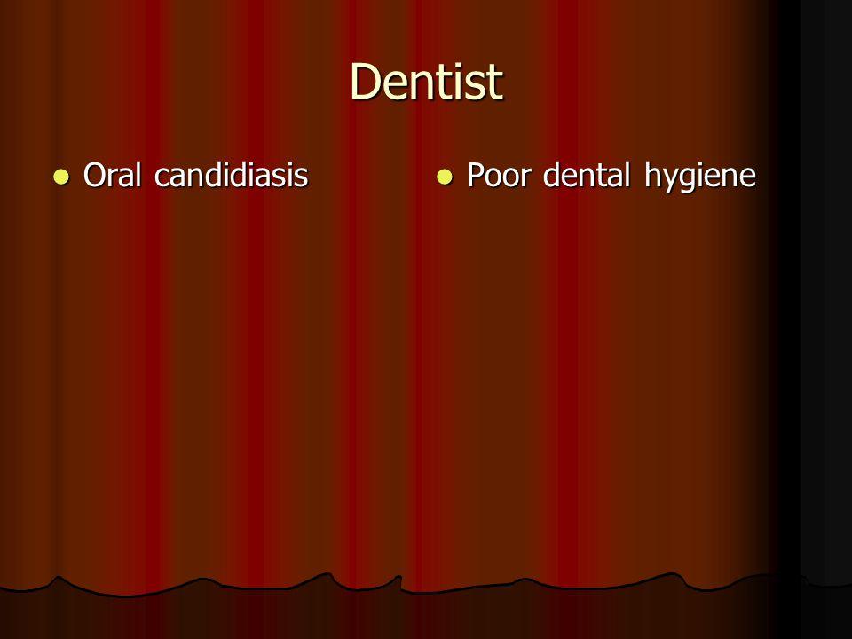 Dentist Oral candidiasis Oral candidiasis Poor dental hygiene Poor dental hygiene