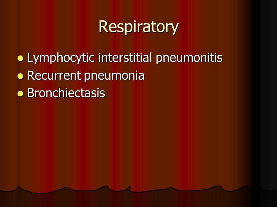 Respiratory Lymphocytic interstitial pneumonitis Lymphocytic interstitial pneumonitis Recurrent pneumonia Recurrent pneumonia Bronchiectasis Bronchiectasis