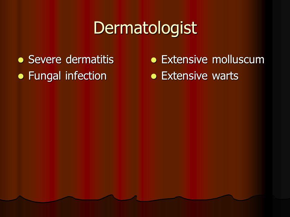 Dermatologist Severe dermatitis Severe dermatitis Fungal infection Fungal infection Extensive molluscum Extensive molluscum Extensive warts Extensive warts