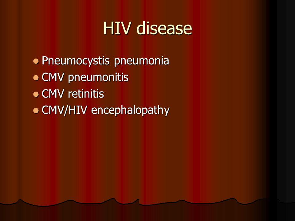 HIV disease Pneumocystis pneumonia Pneumocystis pneumonia CMV pneumonitis CMV pneumonitis CMV retinitis CMV retinitis CMV/HIV encephalopathy CMV/HIV encephalopathy