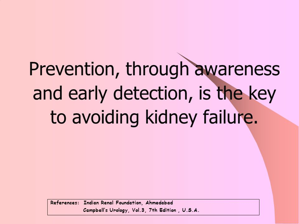 Prevention, through awareness and early detection, is the key to avoiding kidney failure.