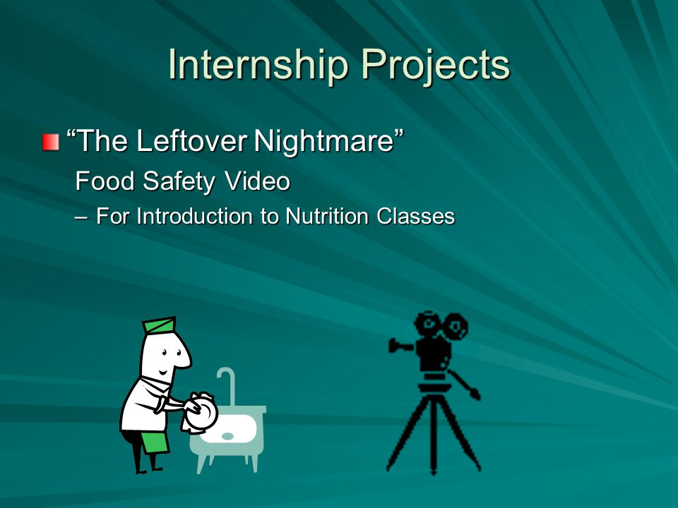 Internship Projects The Leftover Nightmare Food Safety Video –For Introduction to Nutrition Classes