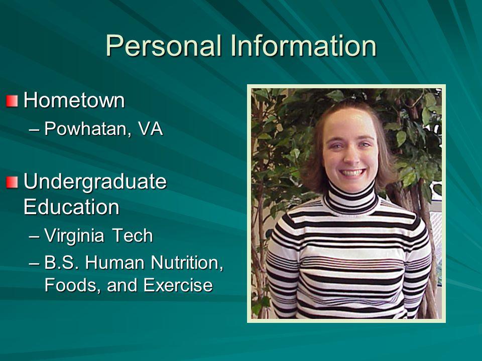 Personal Information Hometown –Powhatan, VA Undergraduate Education –Virginia Tech –B.S.
