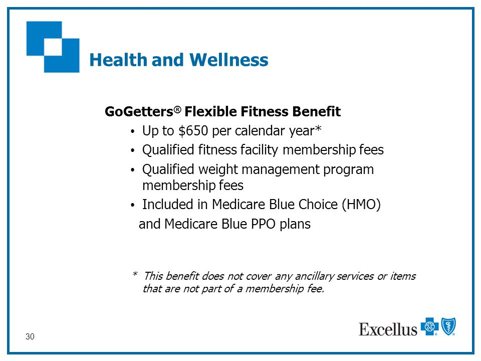30 GoGetters ® Flexible Fitness Benefit Up to $650 per calendar year* Qualified fitness facility membership fees Qualified weight management program m