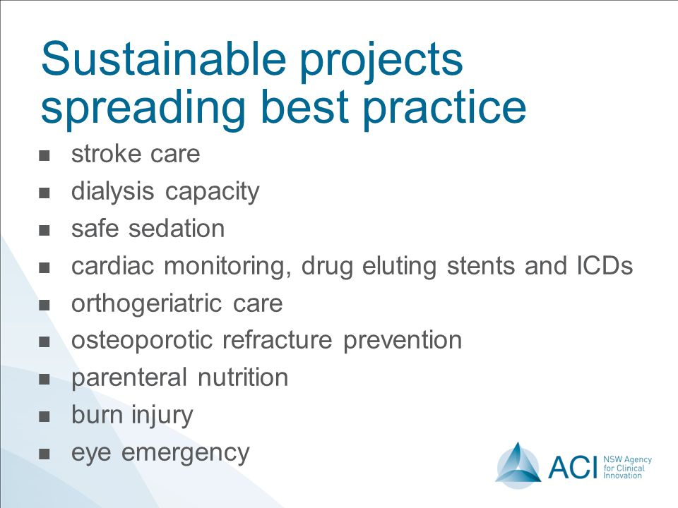 Sustainable projects spreading best practice stroke care dialysis capacity safe sedation cardiac monitoring, drug eluting stents and ICDs orthogeriatric care osteoporotic refracture prevention parenteral nutrition burn injury eye emergency