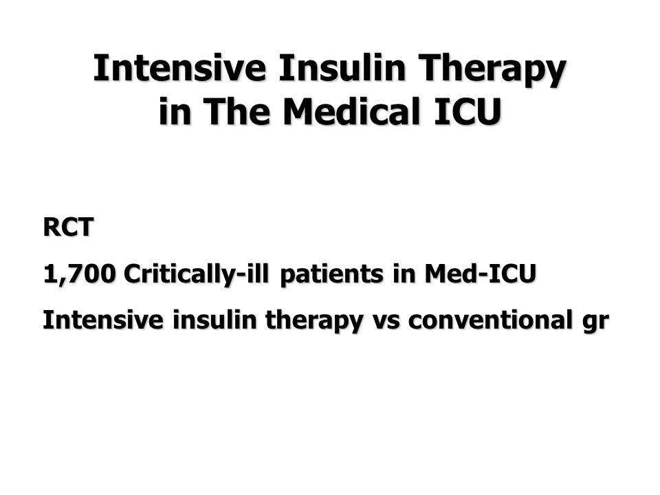 Intensive insulin Conventional gr P MR in hosp Overall 37.3% 40.0% 0.33 ICU > 3 d 0.009 ICU > 3 d 43.0% 52.5% 0.009 Renal Failure 0.04 Renal Failure 5.9% 8.9% 0.04