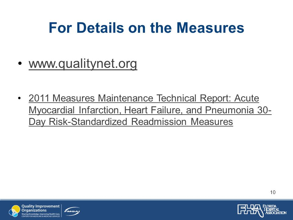 For Details on the Measures www.qualitynet.org 2011 Measures Maintenance Technical Report: Acute Myocardial Infarction, Heart Failure, and Pneumonia 30- Day Risk-Standardized Readmission Measures2011 Measures Maintenance Technical Report: Acute Myocardial Infarction, Heart Failure, and Pneumonia 30- Day Risk-Standardized Readmission Measures 10