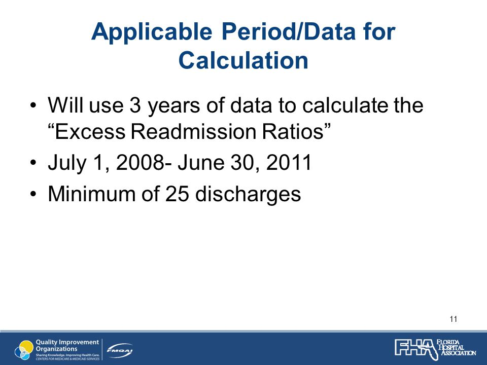 Applicable Period/Data for Calculation Will use 3 years of data to calculate the Excess Readmission Ratios July 1, 2008- June 30, 2011 Minimum of 25 discharges 11