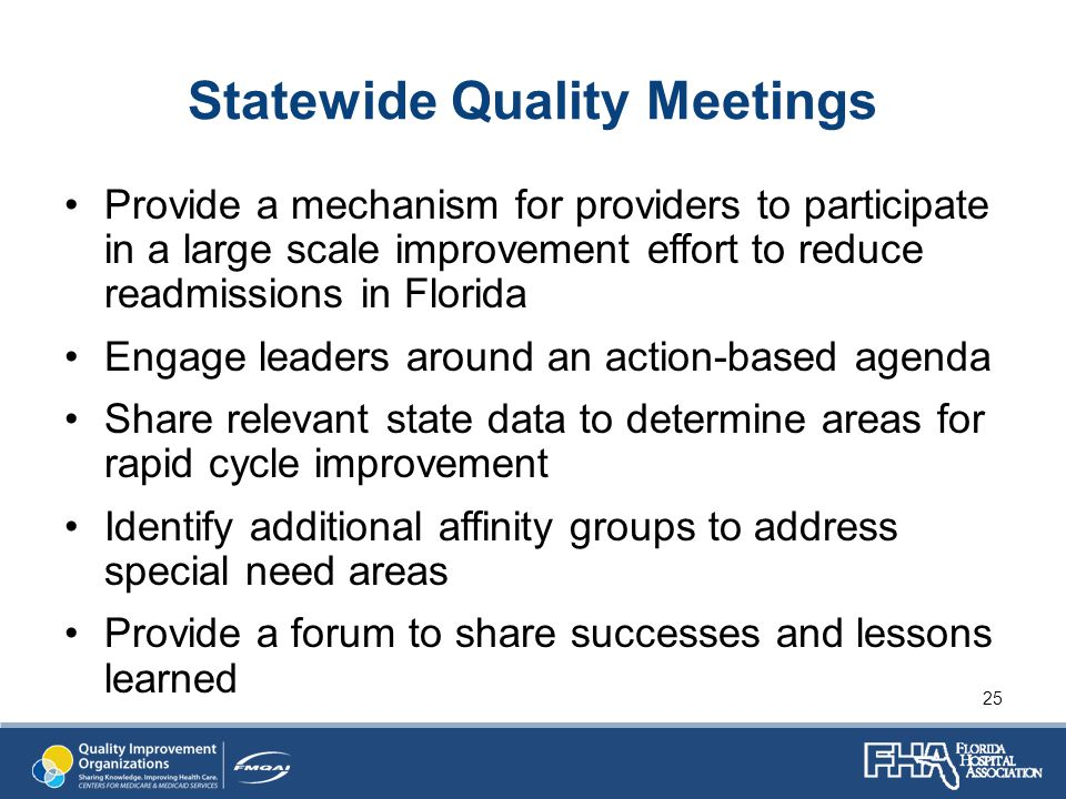 Statewide Quality Meetings Provide a mechanism for providers to participate in a large scale improvement effort to reduce readmissions in Florida Engage leaders around an action-based agenda Share relevant state data to determine areas for rapid cycle improvement Identify additional affinity groups to address special need areas Provide a forum to share successes and lessons learned 25