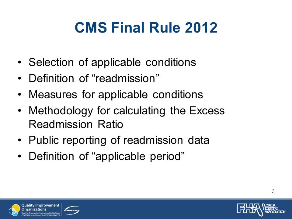 CMS Final Rule 2012 Selection of applicable conditions Definition of readmission Measures for applicable conditions Methodology for calculating the Excess Readmission Ratio Public reporting of readmission data Definition of applicable period 3