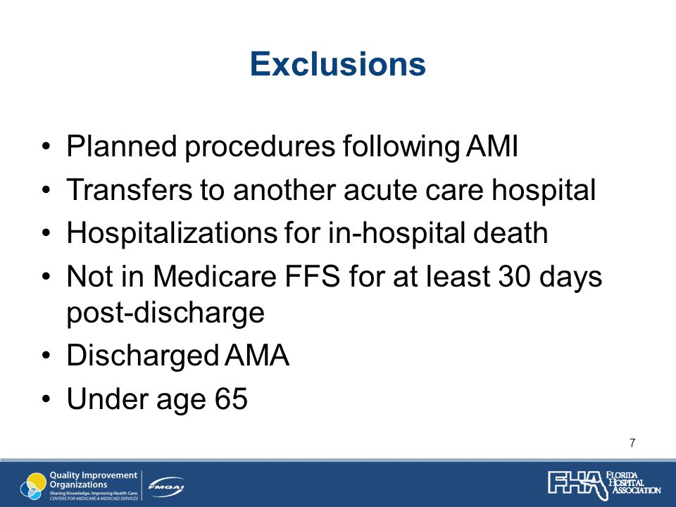 Exclusions Planned procedures following AMI Transfers to another acute care hospital Hospitalizations for in-hospital death Not in Medicare FFS for at least 30 days post-discharge Discharged AMA Under age 65 7