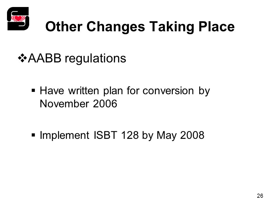 26 Other Changes Taking Place  AABB regulations  Have written plan for conversion by November 2006  Implement ISBT 128 by May 2008
