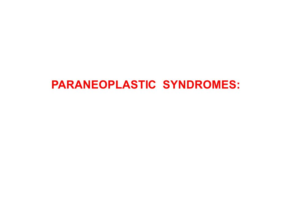 PARANEOPLASTIC SYNDROMES: