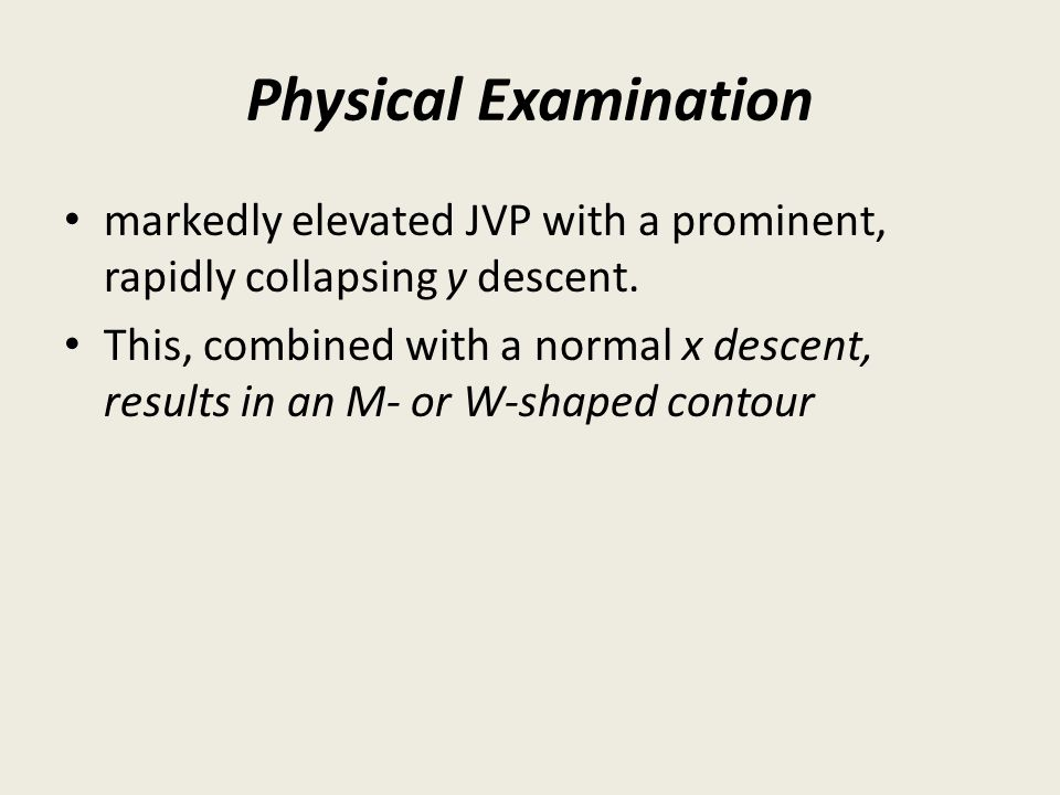 Physical Examination markedly elevated JVP with a prominent, rapidly collapsing y descent.