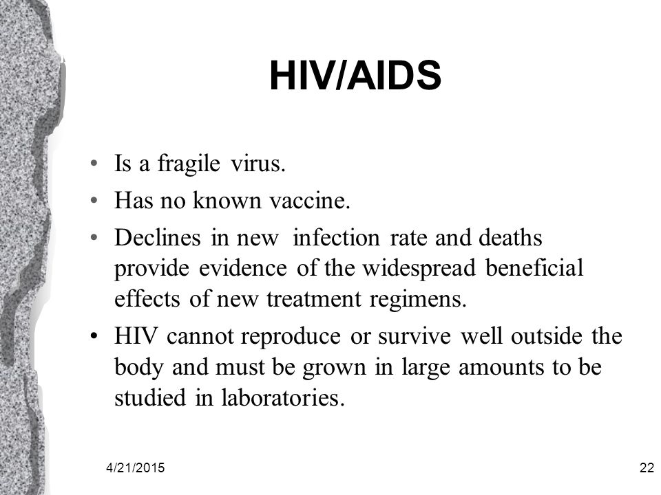 4/21/201521 HIV….AIDS l Human Immunodeficiency Virus (HIV) became widely known to man in the early 80's.
