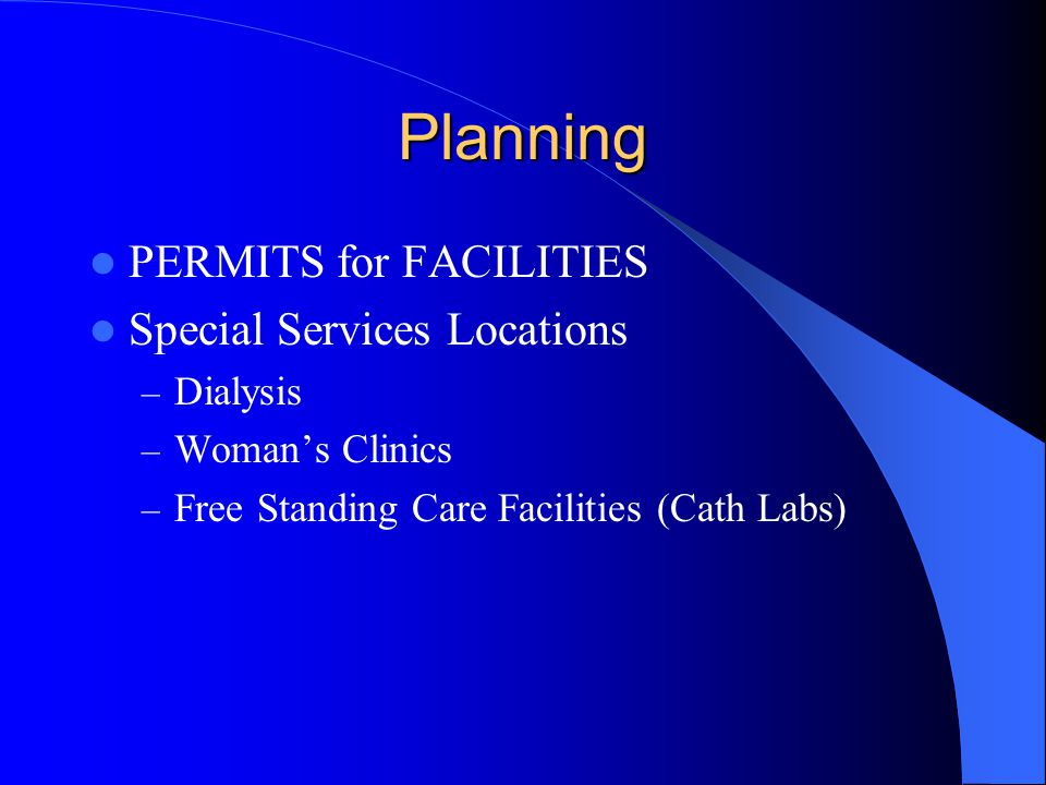 Planning PERMITS for FACILITIES Special Services Locations – Dialysis – Woman's Clinics – Free Standing Care Facilities (Cath Labs)