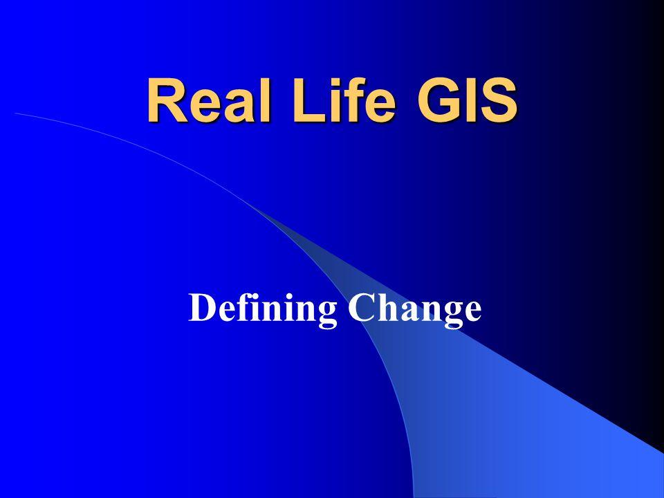 Real Life GIS Defining Change