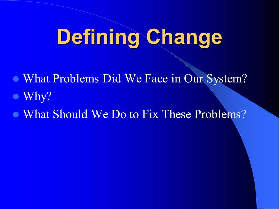 Defining Change What Problems Did We Face in Our System.
