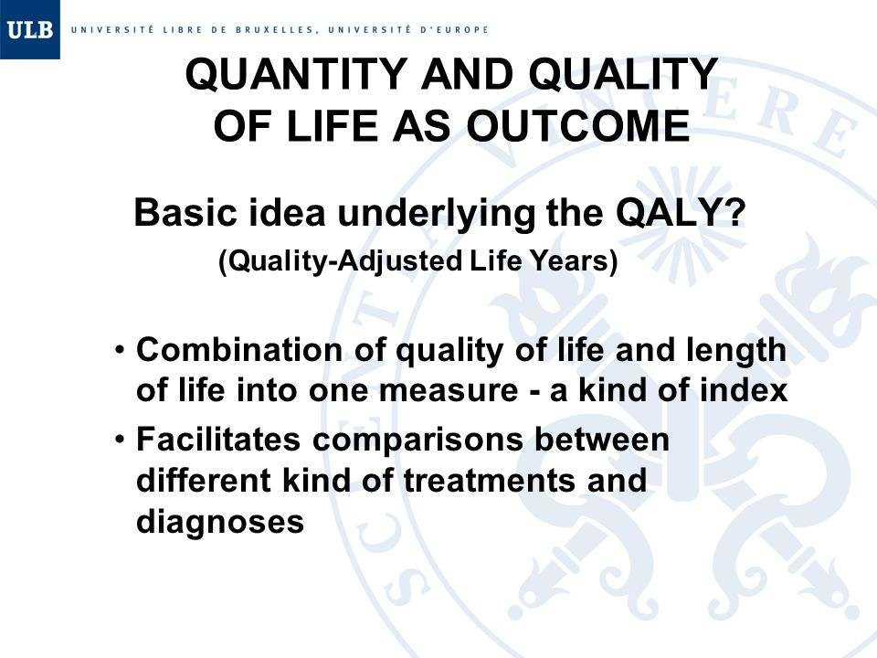 QUANTITY AND QUALITY OF LIFE AS OUTCOME Basic idea underlying the QALY.