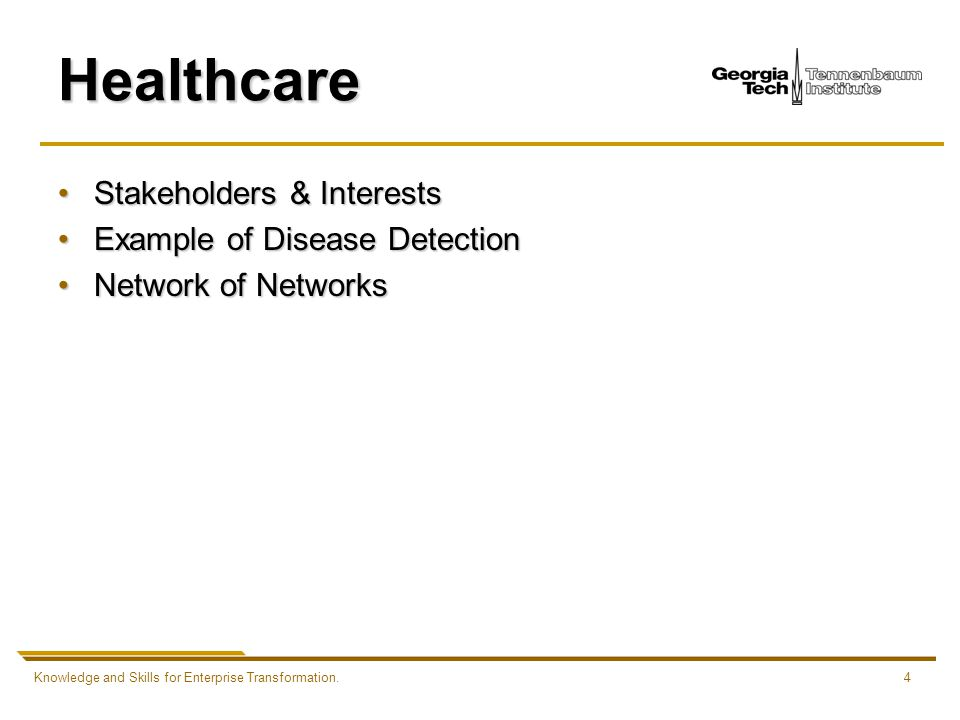 Knowledge and Skills for Enterprise Transformation.4 Healthcare Stakeholders & InterestsStakeholders & Interests Example of Disease DetectionExample of Disease Detection Network of NetworksNetwork of Networks
