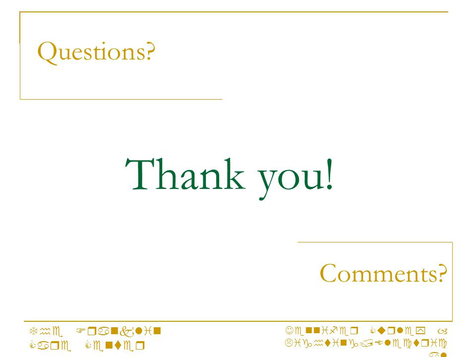 Questions? Comments? The Franklin Care Center Jennifer Curley – Lighting/Electric al Thank you!