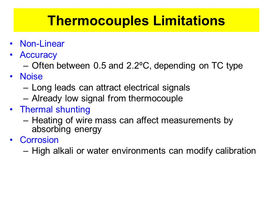 Thermocouples Limitations Non-Linear Accuracy –Often between 0.5 and 2.2ºC, depending on TC type Noise –Long leads can attract electrical signals –Alr