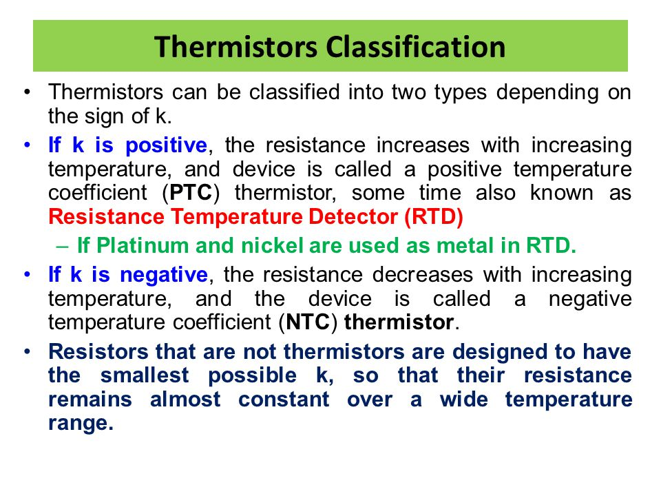 Thermistors Classification Thermistors can be classified into two types depending on the sign of k. If k is positive, the resistance increases with in