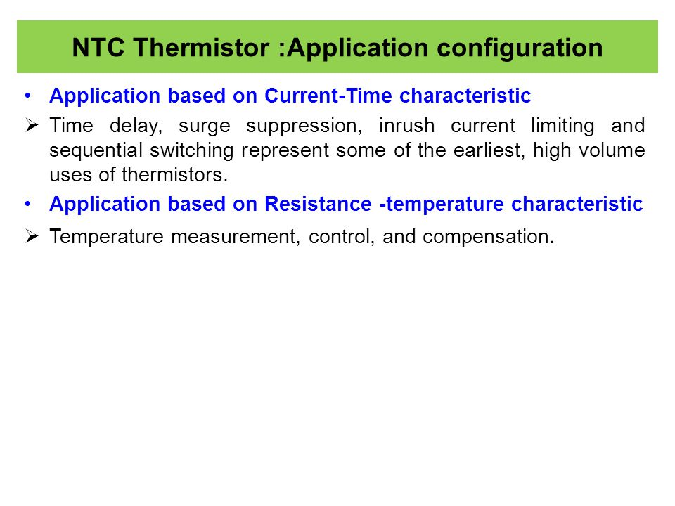 NTC Thermistor :Application configuration Application based on Current-Time characteristic  Time delay, surge suppression, inrush current limiting an