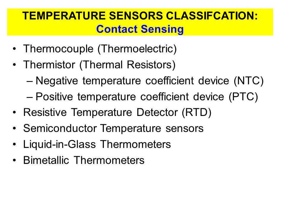 TEMPERATURE SENSORS CLASSIFCATION: Non-Contact Sensing Radiation Thermometers –Infrared thermal Imaging –Scanners –Spot Radiometers Thermal Imagers Ratio Thermometers