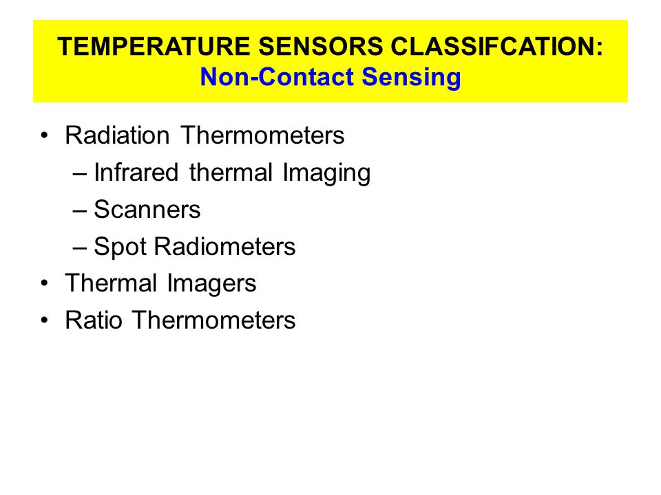 TEMPERATURE SENSORS CLASSIFCATION: Non-Contact Sensing Radiation Thermometers –Infrared thermal Imaging –Scanners –Spot Radiometers Thermal Imagers Ra