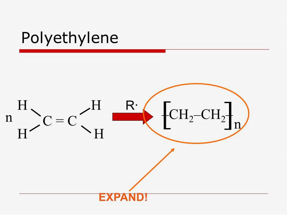 Polyethylene [ ]n]n –CH 2 –CH 2 – n C = C H HH H R·R· EXPAND!