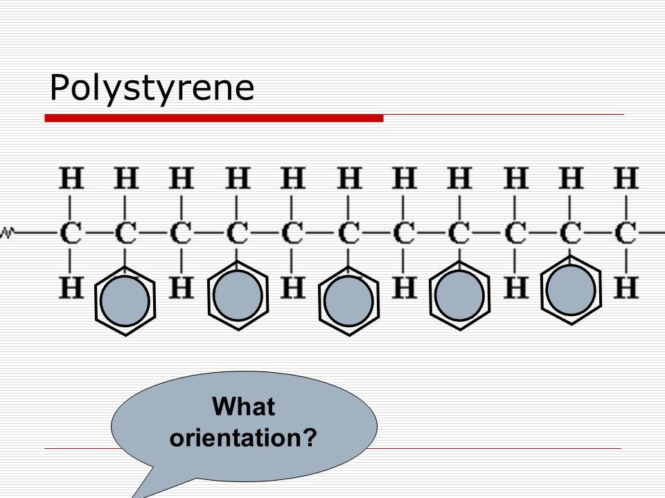 Polystyrene What orientation?