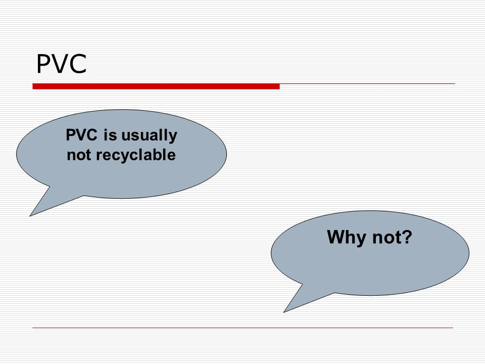 PVC PVC is usually not recyclable Why not
