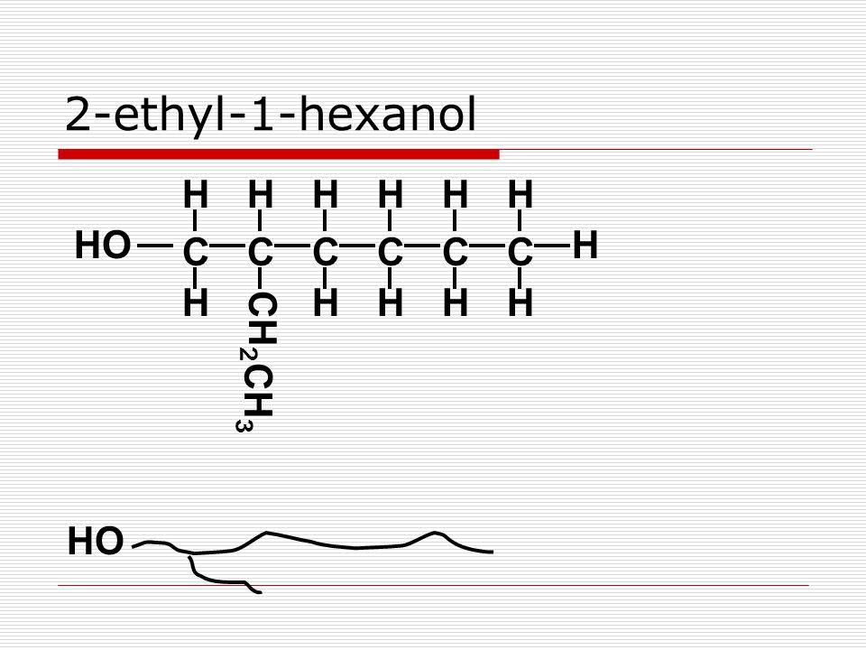 2-ethyl-1-hexanol CCCCCC HHHHHH HHHHH H CH 2 CH 3 HO