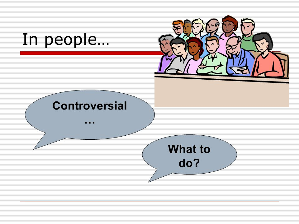 In people… Controversial … What to do