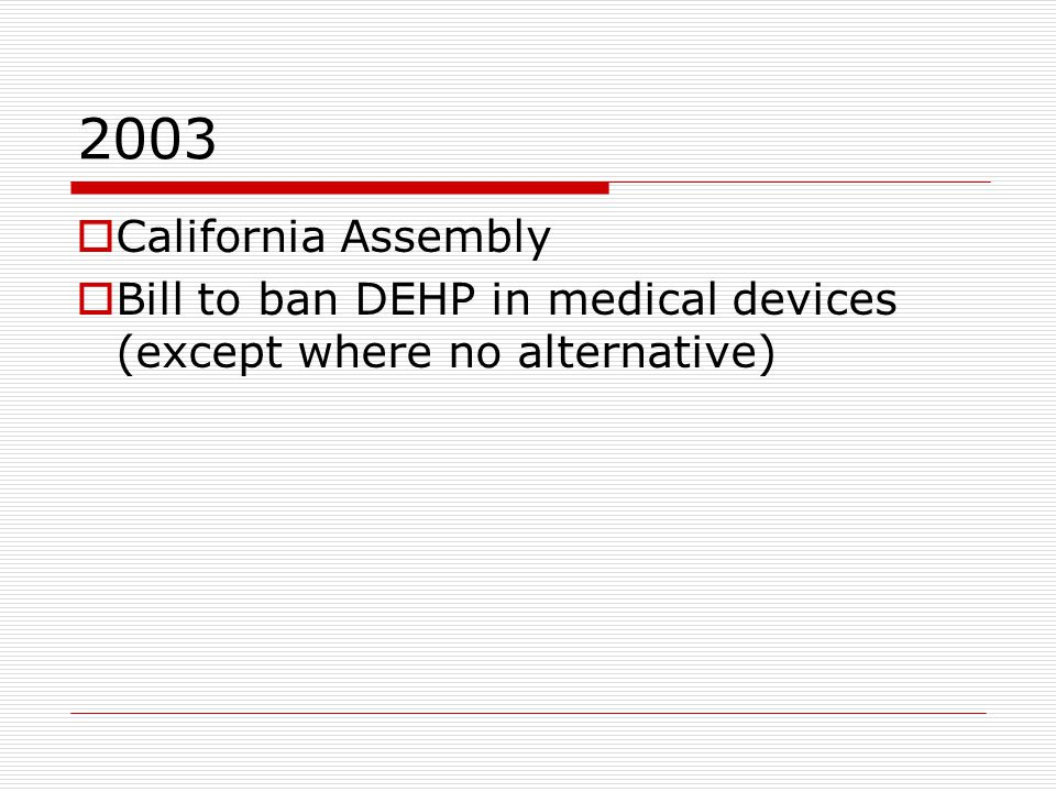 2003  California Assembly  Bill to ban DEHP in medical devices (except where no alternative)